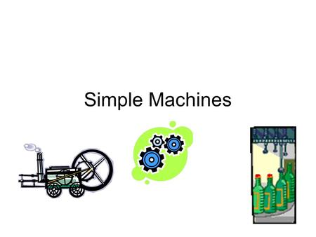 Simple Machines. A Simple Machine is a machine with few or no moving parts. Simple machines make work easier.