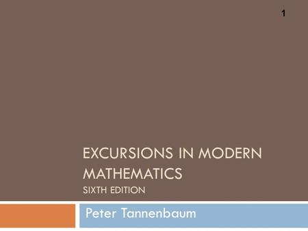 EXCURSIONS IN MODERN MATHEMATICS SIXTH EDITION Peter Tannenbaum 1.