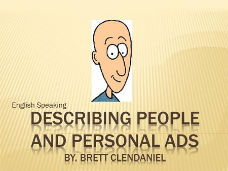 Describing people and personal ads By. Brett Clendaniel