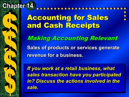 Accounting for Sales and Cash Receipts Making Accounting Relevant Sales of products or services generate revenue for a business. Making Accounting Relevant.