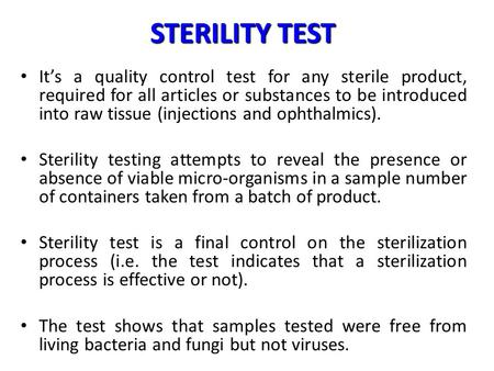STERILITY TEST It's a quality control test for any sterile product, required for all articles or substances to be introduced into raw tissue (injections.