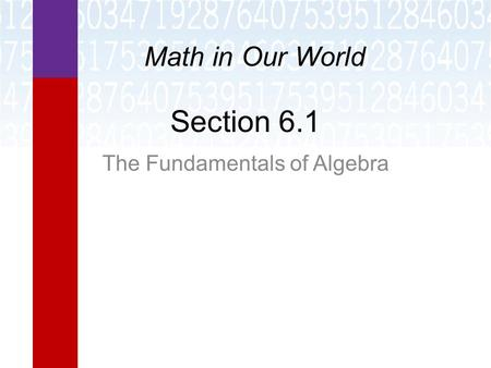 Section 6.1 The Fundamentals of Algebra Math in Our World.