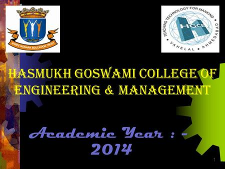 1 HASMUKH GOSWAMI COLLEGE OF ENGINEERING & MANAGEMENT Academic Year : - 2014.