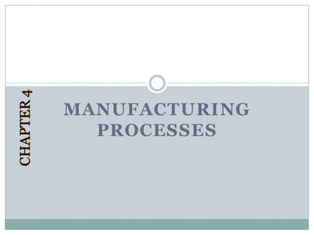 MANUFACTURING PROCESSES CHAPTER 4. Learning Objectives After completing this chapter you will: Know how production processes are organized Know the trade-offs.