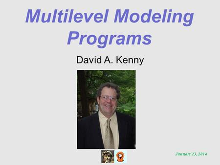 Multilevel Modeling Programs David A. Kenny January 23, 2014.