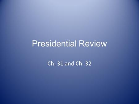 Presidential Review Ch. 31 and Ch. 32. RICHARD NIXON.