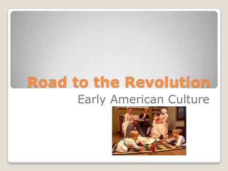 Road to the Revolution Early American Culture. Women and the Economy Women played an important part in colonial economy. Chores included raising cash.