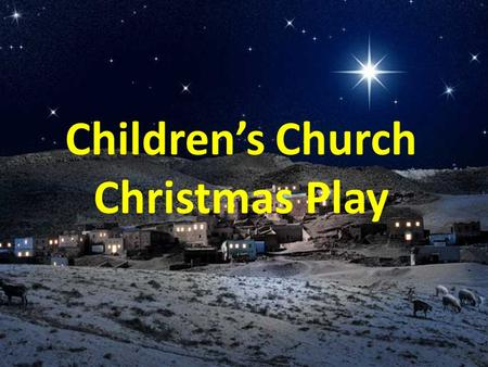 Children's Church Christmas Play A long time ago in a country far, far away….