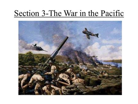 Section 3-The War in the Pacific. The Pacific Theater Japan victorious at first – Took Hong Kong, Indochina, Asia and most of Pacific Japan took the Philippines.