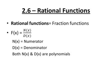2.6 – Rational Functions. Domain & Range of Rational Functions Domain: x values of graph, ↔ – All real number EXCEPT Vertical Asymptote : (What makes.