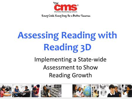 Assessing Reading with Reading 3D Implementing a State-wide Assessment to Show Reading Growth.