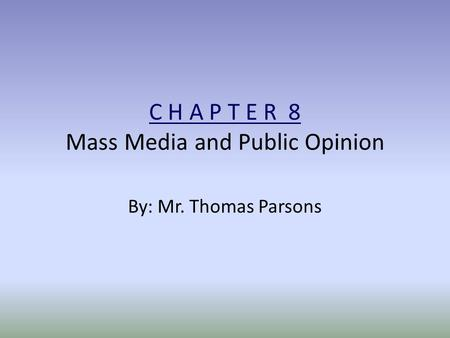 C H A P T E R 8 Mass Media and Public Opinion By: Mr. Thomas Parsons.