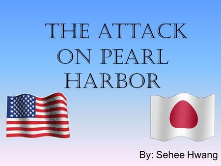 The attack on Pearl Harbor By: Sehee Hwang. On the island of Oahu, Hawaii A lagoon harbor surrounded with the U.S. Naval Base and the headquarters of.