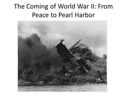 The Coming of World War II: From Peace to Pearl Harbor.