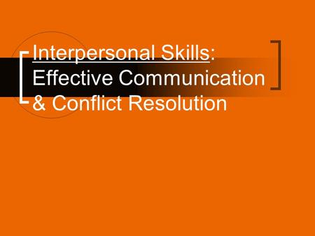 Interpersonal Skills: Effective Communication & Conflict Resolution.