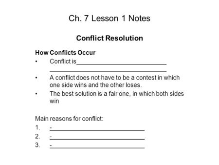 Ch. 7 Lesson 1 Notes Conflict Resolution How Conflicts Occur Conflict is A conflict does not have to be a contest in which one side wins and the other.