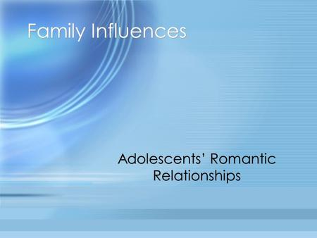 Family Influences Adolescents' Romantic Relationships.