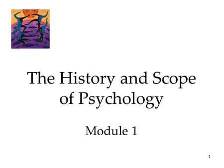 1 The History and Scope of Psychology Module 1. 2 Psychology Today Psychology - the scientific study of behavior (what we do) and mental processes (inner.