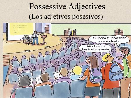 Possessive Adjectives (Los adjetivos posesivos). Possessive Adjectives Tell what belongs to someone –Mi libro Show relationship –Nuestra madre.