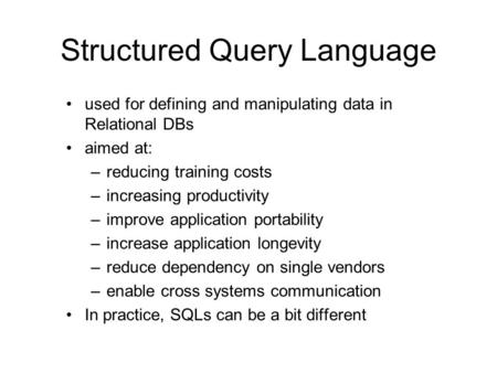 Structured Query Language used for defining and manipulating data in Relational DBs aimed at: –reducing training costs –increasing productivity –improve.