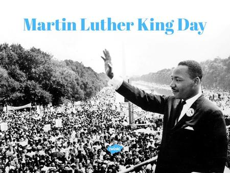 Aim To understand who Martin Luther King was and why he is remembered through the celebration of a national holiday in America.
