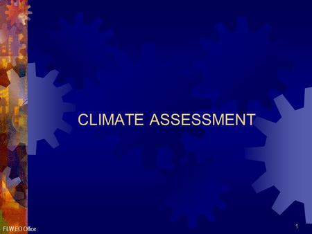 FLW EO Office 1 CLIMATE ASSESSMENT. FLW EO Office 2 Overview  Purpose  Planning  Strategies  Conducting  Data Gather Methods  Process.