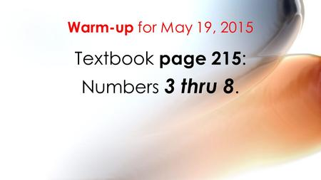 Warm-up for May 19, 2015 Textbook page 215 : Numbers 3 thru 8.