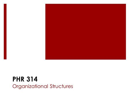 PHR 314 Organizational Structures. Traditional Forms of Organizational Structure  What is an organizational structure?  refers to formalized patterns.