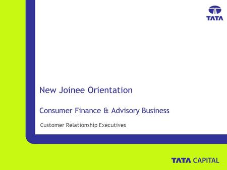 Customer Relationship Executives New Joinee Orientation Consumer Finance & Advisory Business.