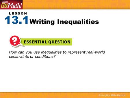 13.1 Writing Inequalities How can you use inequalities to represent real-world constraints or conditions?