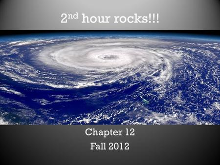2 nd hour rocks!!! Chapter 12 Fall 2012. Sandy v Irene v Katrina Sandy v Katrina Can't catch a break.