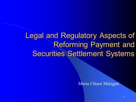1 Legal and Regulatory Aspects of Reforming Payment and Securities Settlement <strong>Systems</strong> Maria Chiara Malaguti.