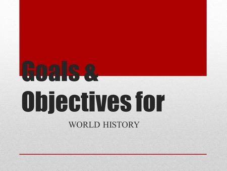 Goals & Objectives for WORLD HISTORY. PLEASE FILL OUT A NOTECARD YOUR NAME YOUR STUDENT'S NAME YOUR STUDENT'S CLASS PERIOD CONTACT INFORMATION ON THE.