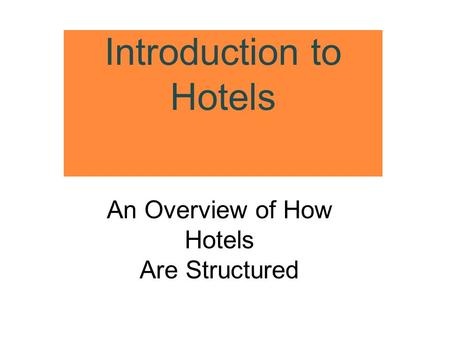 Introduction to Hotels An Overview of How Hotels Are Structured.