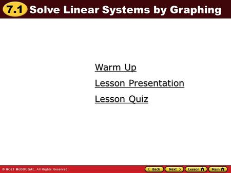 7.1 Warm Up Warm Up Lesson Quiz Lesson Quiz Lesson Presentation Lesson Presentation Solve Linear Systems by Graphing.