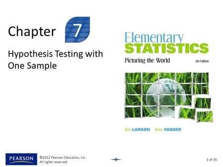 Chapter Hypothesis Testing with One Sample 1 of 35 7  2012 Pearson Education, Inc. All rights reserved.