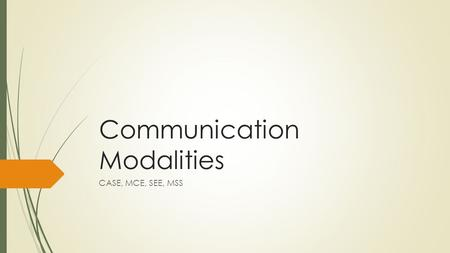 Communication Modalities CASE, MCE, SEE, MSS. Language Access  https://www.youtube.com/watch?v=_POe_pndt1A https://www.youtube.com/watch?v=_POe_pndt1A.
