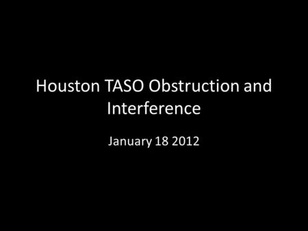 Houston TASO Obstruction and Interference January 18 2012.