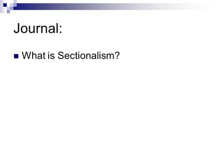 Journal: What is Sectionalism?. Sectionalism Industrialization in America The U.S. is turning away from international trade  turning toward development.