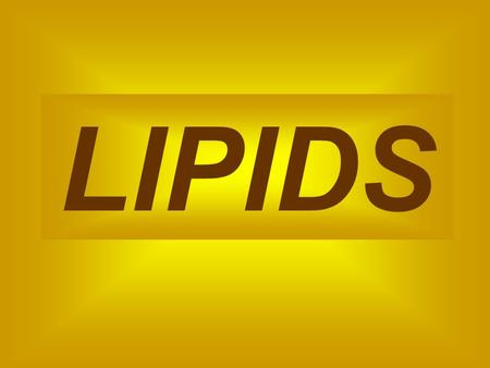 LIPIDS  Composed of Carbon, Hydrogen, and Oxygen  Greater than 2:1 ratio of H:O  Includes fats, oils, phospholipids, and cholesterol  Building blocks.