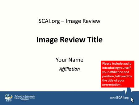 SCAI.org – Image Review Image Review Title Your Name Affiliation Please include audio introducing yourself, your affiliation and position, followed by.
