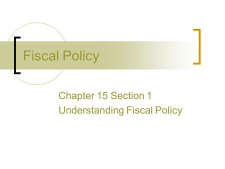 Fiscal Policy Chapter 15 Section 1 Understanding Fiscal Policy.