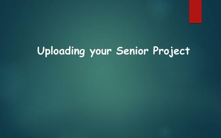 Uploading your Senior Project. Save your completed movie in a safe place like your H Drive or your flash drive. Then go to YouTube.