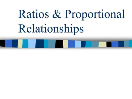 Ratios & Proportional Relationships. Ratios Comparison of two numbers by division. Ratios can compare parts of a whole or compare one part to the whole.