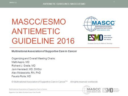 ANTIEMETIC GUIDELINES: MASCC/ESMO MASCC/ESMO ANTIEMETIC GUIDELINE 2016 Multinational Association of Supportive Care in Cancer Organizing and Overall Meeting.