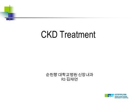 CKD Treatment 순천향 대학교병원 신장내과 R3 김재연. Chronic kidney disease (CKD) encompasses a spectrum of different pathophysiologic processes associated with abnormal.