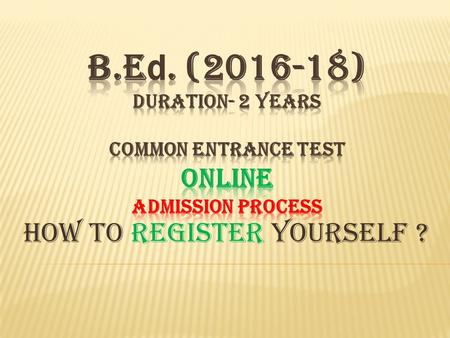 How to Register yourself ?.  Common Entrance Test for B.Ed. will be conducted by GNDU, Amritsar for session 2016- 17.  The eligible candidates aspiring.