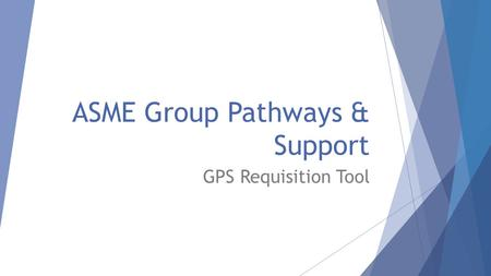 ASME Group Pathways & Support GPS Requisition Tool.