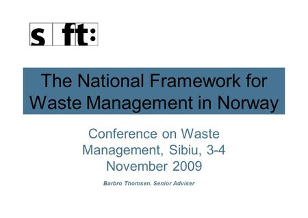 The National Framework for Waste Management in Norway Conference on Waste Management, Sibiu, 3-4 November 2009 Barbro Thomsen, Senior Adviser.