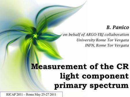 Measurement of the CR light component primary spectrum B. Panico on behalf of ARGO-YBJ collaboration University Rome Tor Vergata INFN, Rome Tor Vergata.
